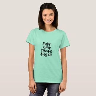 Make Your Dreams Happen Tshirt