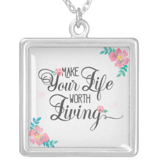 Make Your Life Worth Living Watercolor Quote Silver Plated Necklace