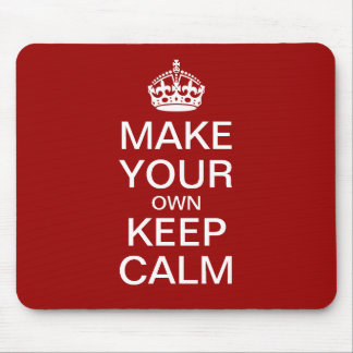 Make Your Own Keep Calm and Carry On Mousepad