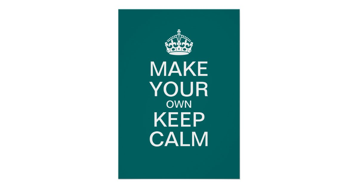 make your own keep calm poster template zazzle ca
