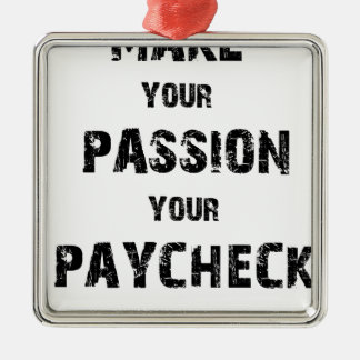 make your passion your paycheck metal ornament