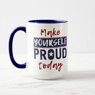 """""""Make Yourself Proud"""" mugs"""