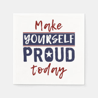 """Make Yourself Proud"" paper napkins"