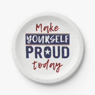 """Make Yourself Proud"" paper plates 7 Inch Paper Plate"