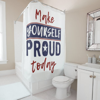 """Make Yourself Proud"" shower curtain"