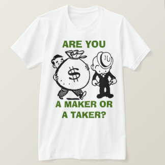 Maker or Taker? T-Shirt