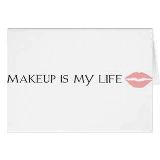 makeup is my life card