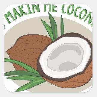 Makin Me Coconuts Square Sticker
