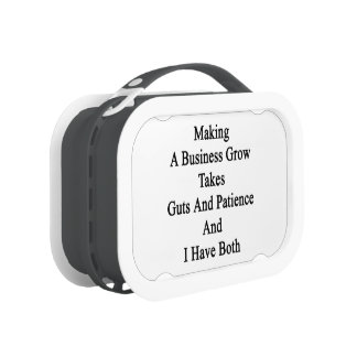 Making A Business Grow Takes Guts And Patience And Lunch Box