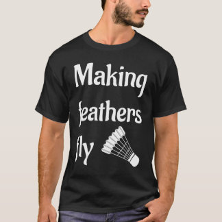 Making Feathers Fly Badminton Player's T-Shirt