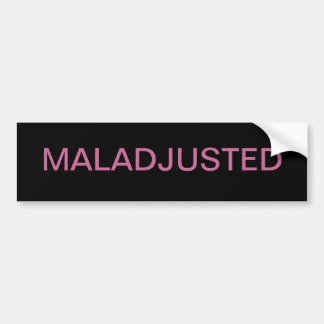 MALADJUSTED BUMPER STICKER