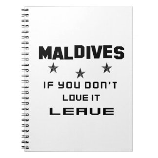 Maldives If you don't love it, Leave Spiral Notebooks