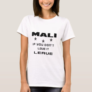 Mali If you don't love it, Leave T-Shirt
