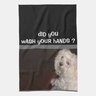 MALTESE Humor-DID YOU WASH YOUR HANDS- Towel- Kitchen Towel