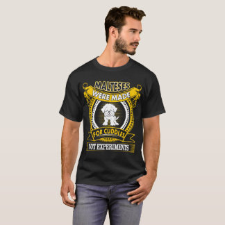 Malteses Dogs Made Cuddles Not Experiments Tshirt