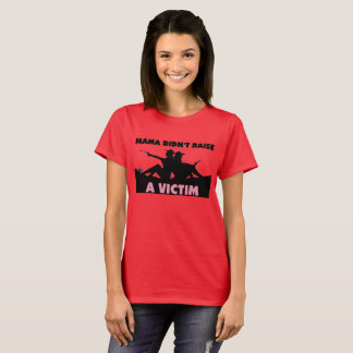 Mama Didn't Raise A Victim T-shirt