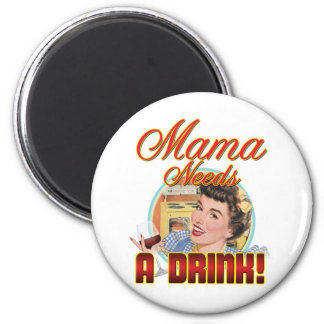 Mama Needs a Drink 2 Inch Round Magnet