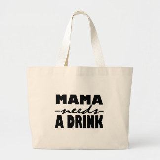 Mama Needs A Drink Large Tote Bag