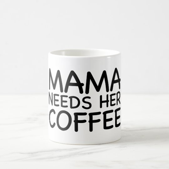 Mama Needs Her Coffee Coffee Mug