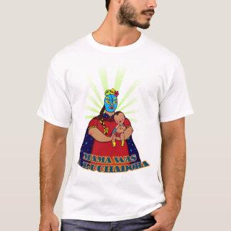 Mama was a Luchadora T-Shirt