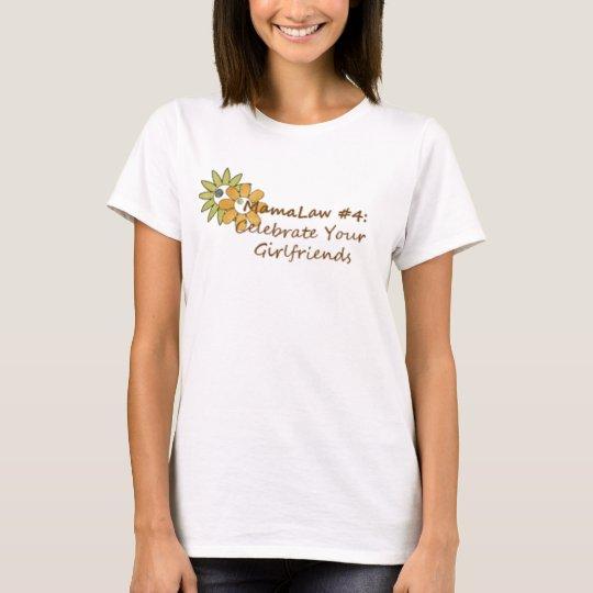 Mamalaw #4...Celebrate your girlfriends T-Shirt