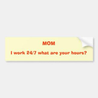 MAMAN, je travaille 24/7 ce qui sont vos heures ? Autocollant De Voiture