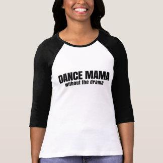 Maman Without The Drama de danse T-shirt