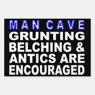 Man Cave Grunting Belching & Antics Are Encouraged Sign