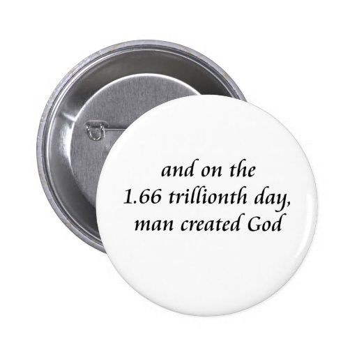Man created God Pinback Button