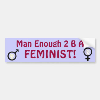 Man Enough 2 B A FEMINIST! bumpersticker Bumper Sticker