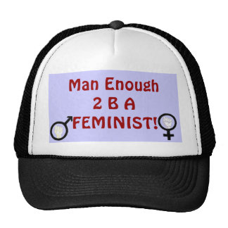 Man Enough 2 B A FEMINIST! hat