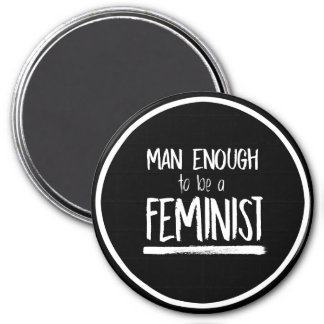 Man Enough to be a Feminist --  white - Magnet