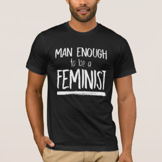 Man Enough to be a Feminist --  white - T-Shirt