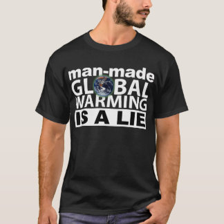 Man-Made Global Warming is a Lie T-Shirt
