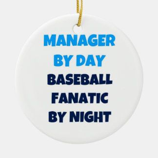 Manager by Day Baseball Fanatic by Night Ceramic Ornament