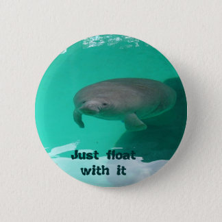 Manatee, Just float with it 2 Inch Round Button