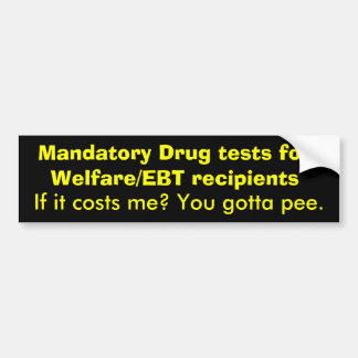 Mandatory Drug tests for Welfare/EBT recipients... Bumper Sticker