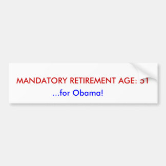 MANDATORY RETIREMENT AGE: 51, ...for Obama! Bumper Sticker