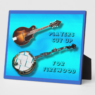 MANDOLIN PLAYERS CUT UP BANJOS FOR FIREWOOD-PLAQ PLAQUE