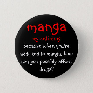 manga, my anti-drug, because when you're addict... 2 inch round button