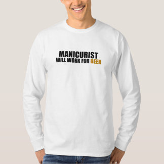 Manicurist-Will Work for Beer T-Shirt