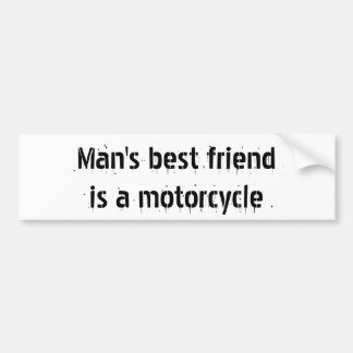 Man's best friendis a motorcycle car bumper sticker