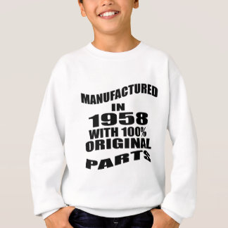 Manufactured  In 1958 With 100 % Original Parts Sweatshirt