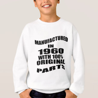 Manufactured  In 1960 With 100 % Original Parts Sweatshirt