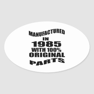 Manufactured  In 1985 With 100 % Original Parts Oval Sticker
