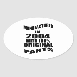 Manufactured  In 2004 With 100 % Original Parts Oval Sticker