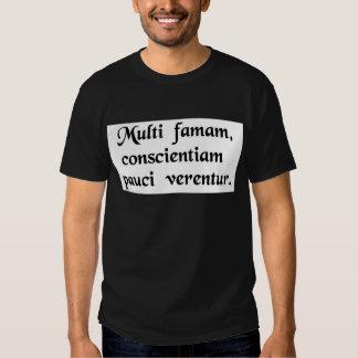Many fear their reputation, few their conscience. shirts