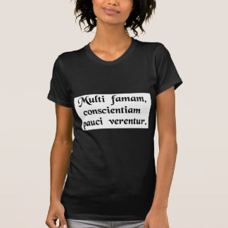 Many fear their reputation, few their conscience. T-Shirt