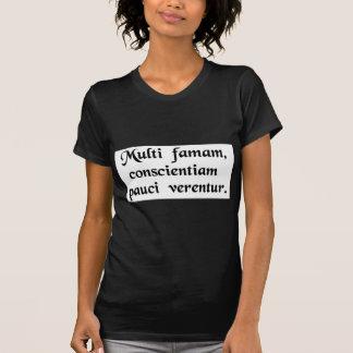 Many fear their reputation, few their conscience. t shirt