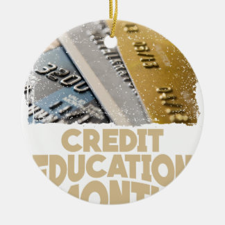 March - Credit Education Month - Appreciation Day Round Ceramic Ornament